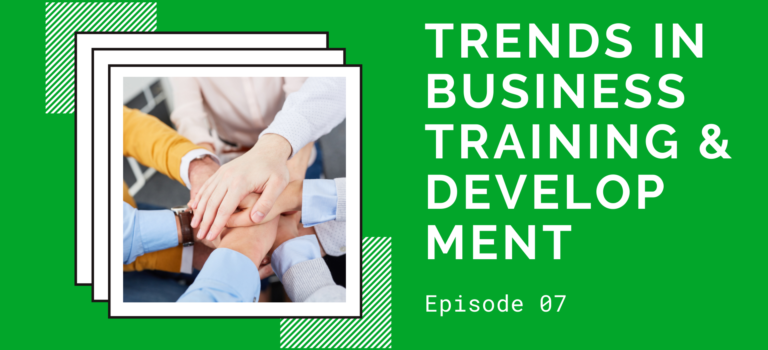 Episode 07 – Trends in Business Training and Development